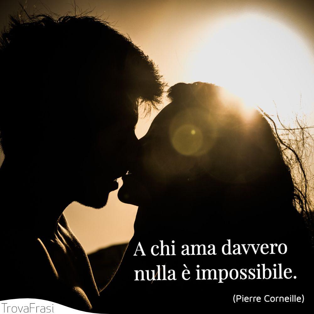 A chi ama davvero nulla è impossibile.