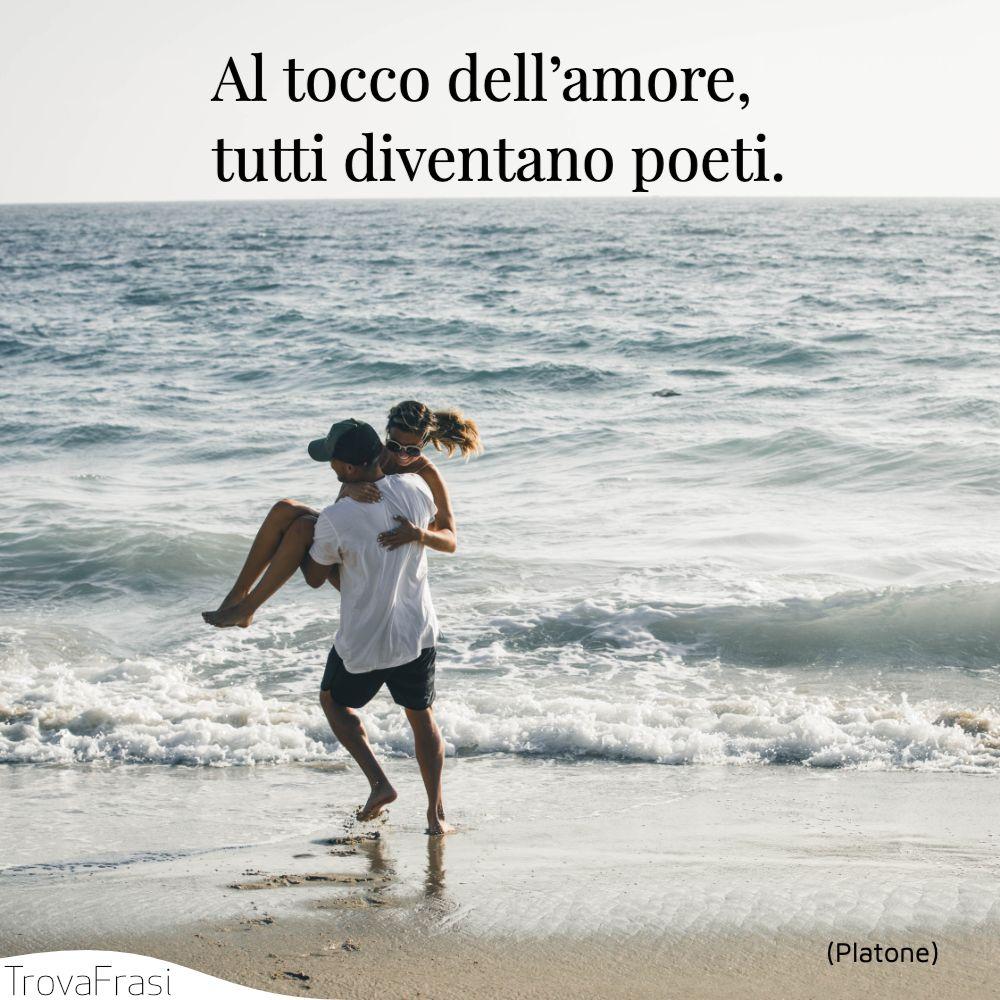 Al tocco dell'amore, tutti diventano poeti.