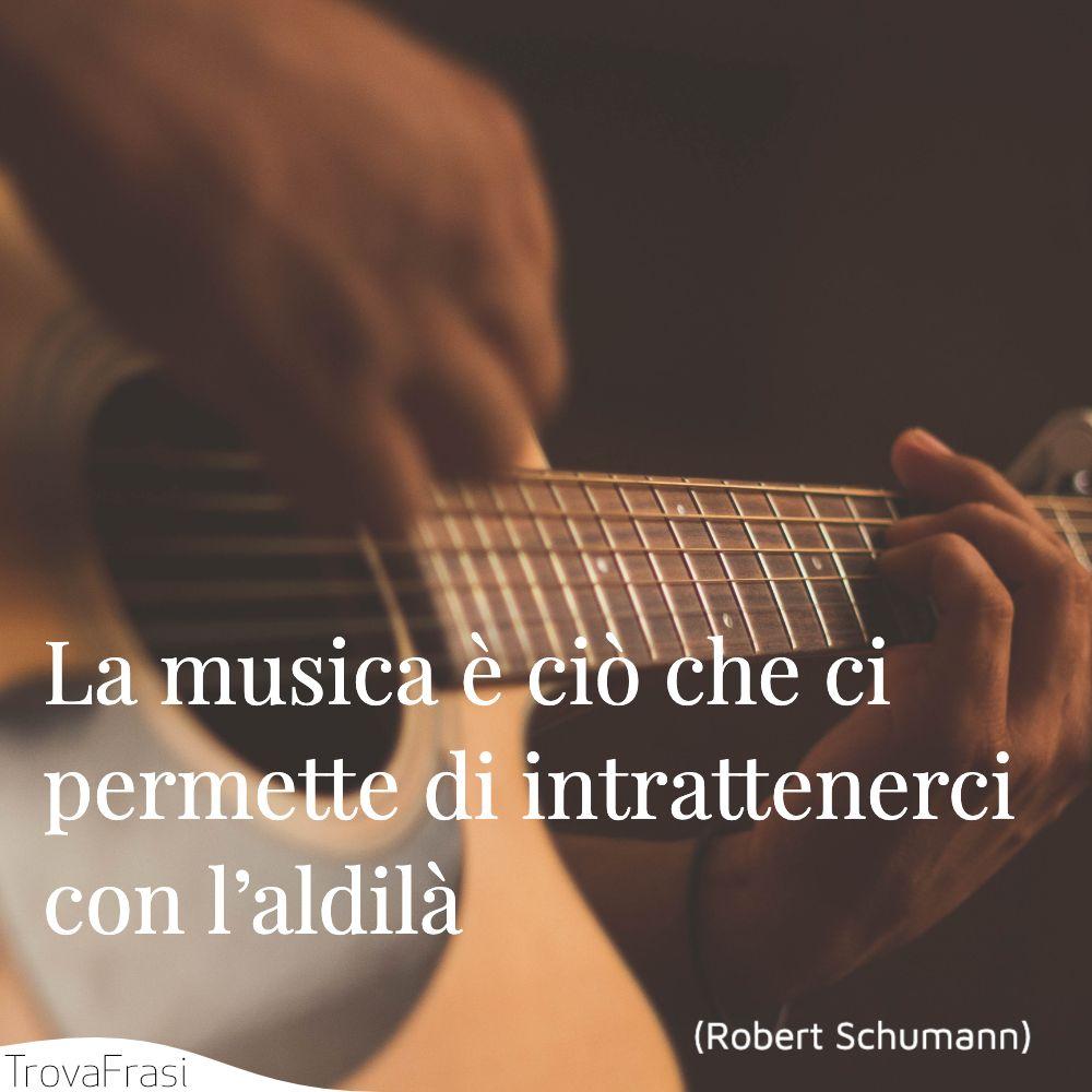 La musica è ciò che ci permette di intrattenerci con l'aldilà