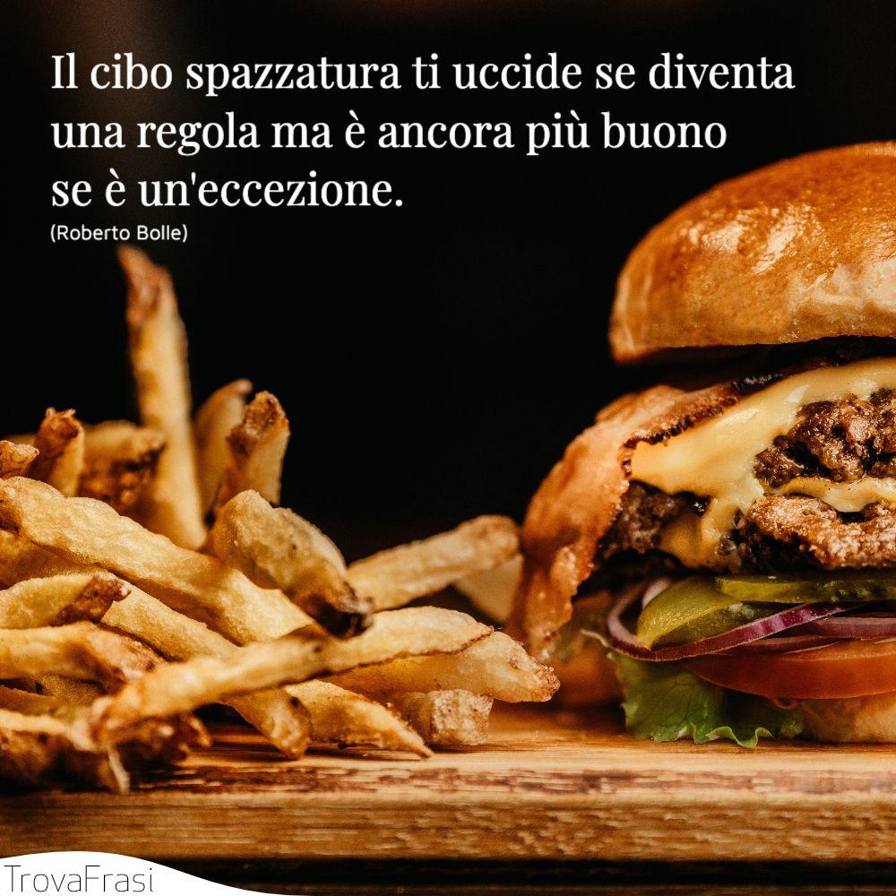Il cibo spazzatura ti uccide se diventa una regola ma è ancora più buono se è un'eccezione.