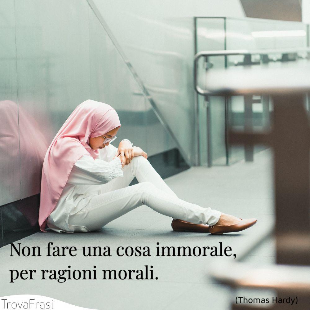 Non fare una cosa immorale, per ragioni morali.