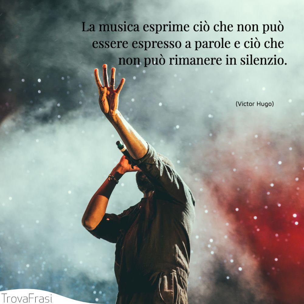 La musica esprime ciò che non può essere espresso a parole e ciò che non può rimanere in silenzio.