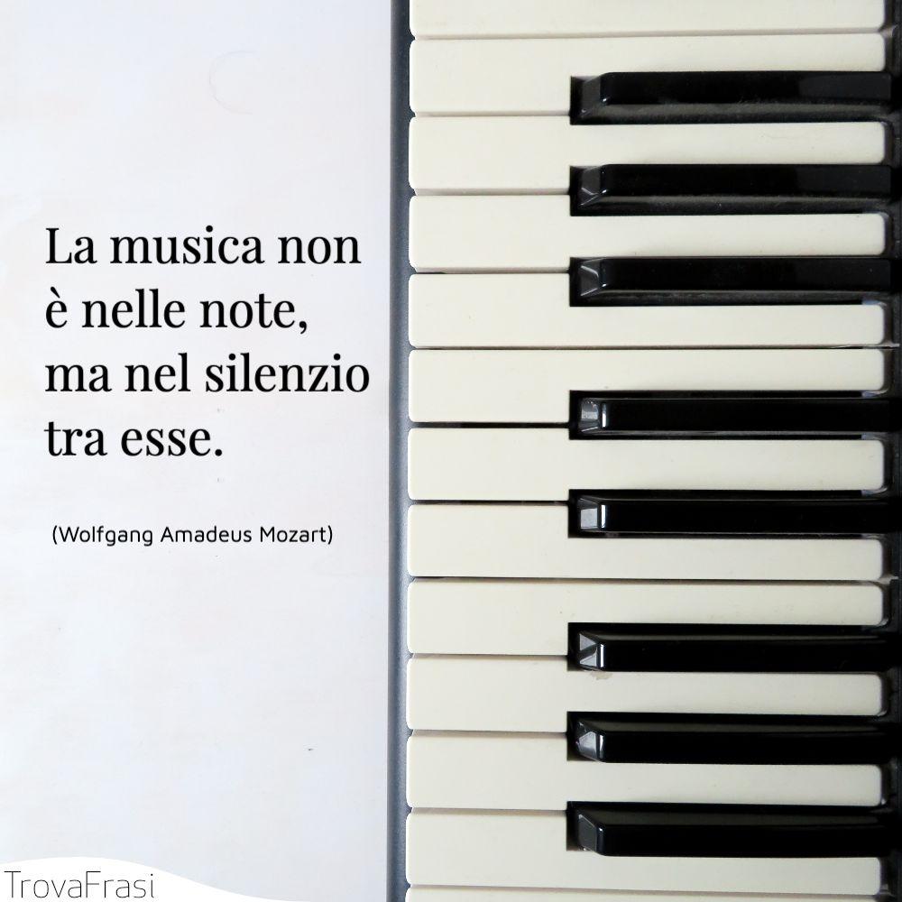 La musica non è nelle note, ma nel silenzio tra esse.