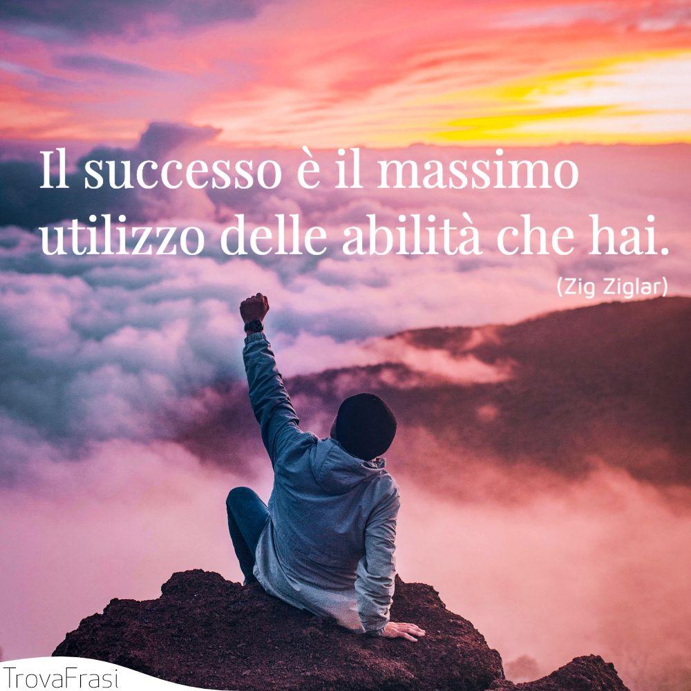 Il successo è il massimo utilizzo delle abilità che hai.