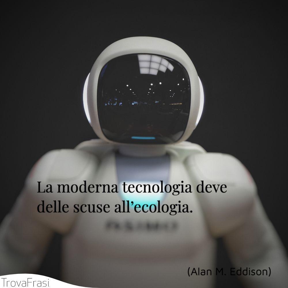 La moderna tecnologia deve delle scuse all'ecologia.