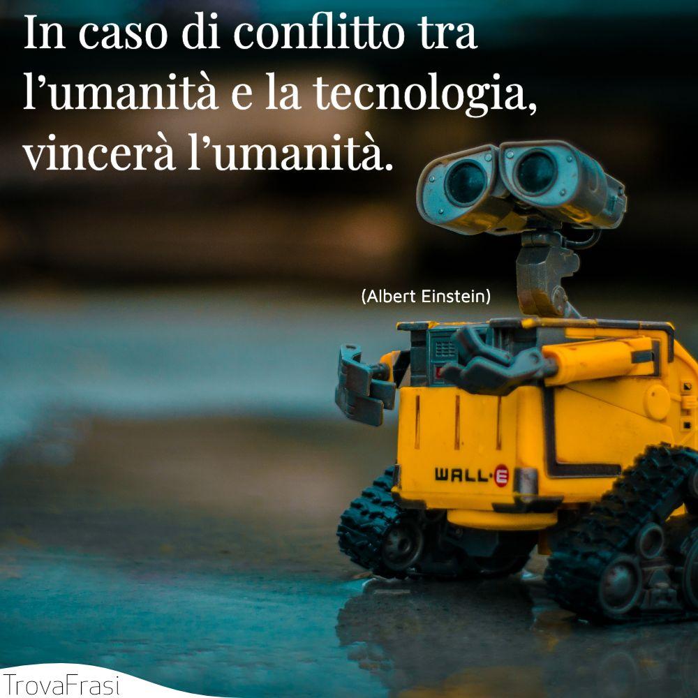 In caso di conflitto tra l'umanità e la tecnologia, vincerà l'umanità.