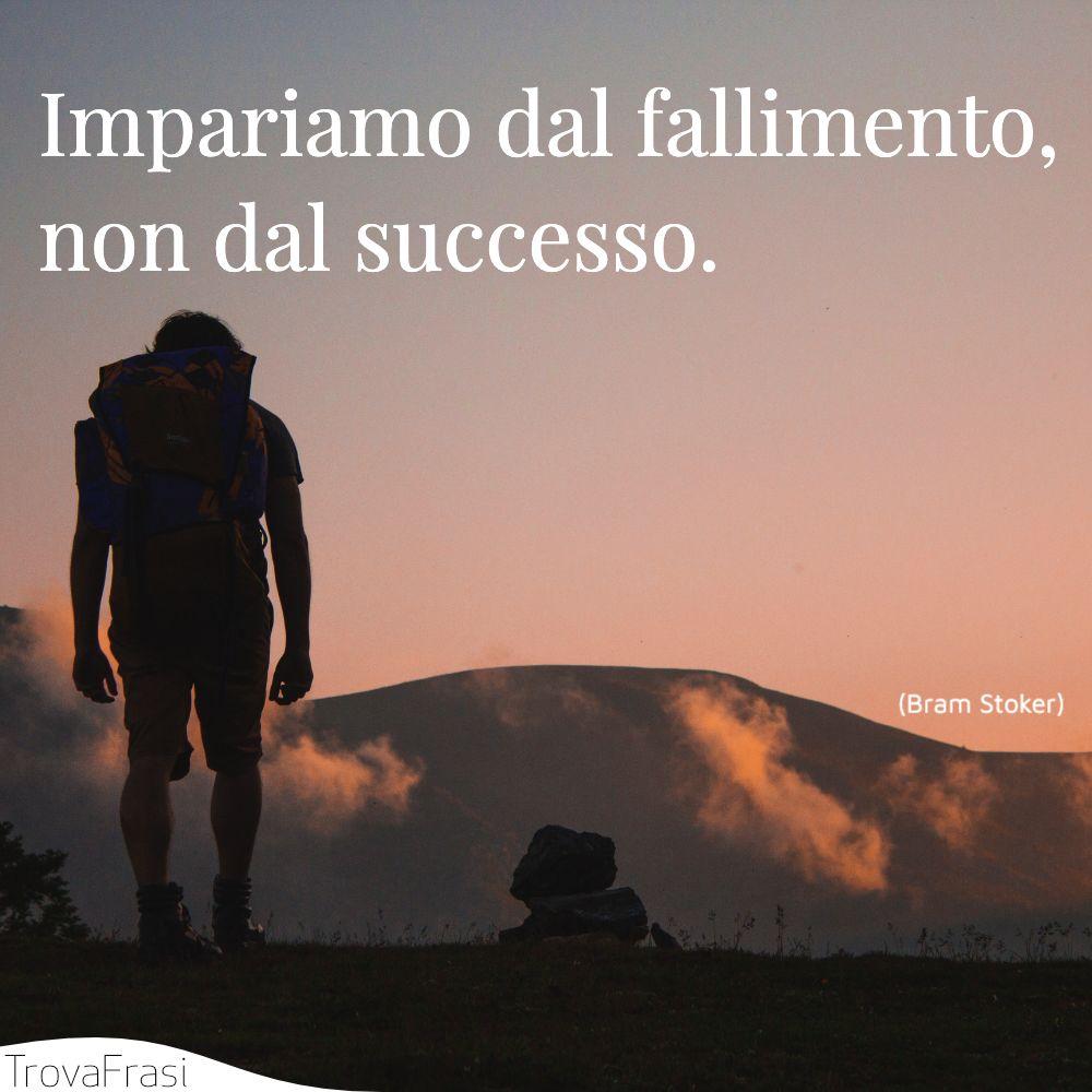 Impariamo dal fallimento, non dal successo.