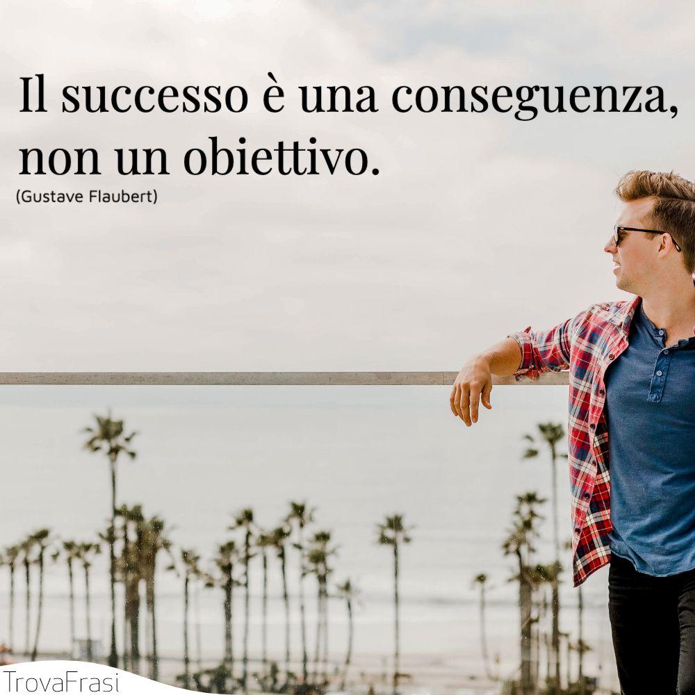 Il successo è una conseguenza, non un obiettivo.