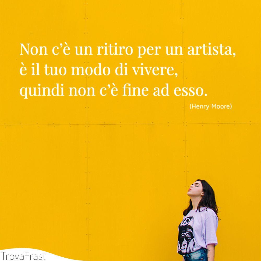 Non c'è un ritiro per un artista, è il tuo modo di vivere, quindi non c'è fine ad esso.