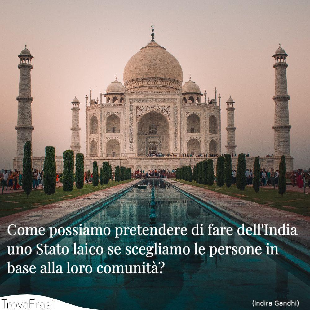 Come possiamo pretendere di fare dell'India uno Stato laico se scegliamo le persone in base alla loro comunità?