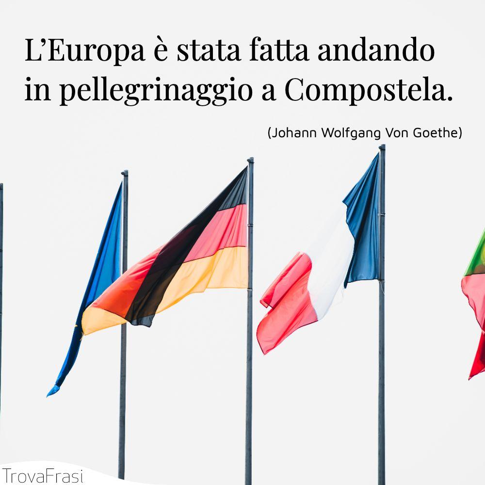 L'Europa è stata fatta andando in pellegrinaggio a Compostela.