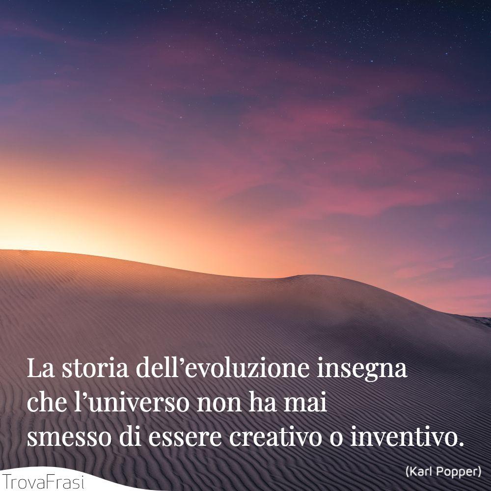 La storia dell'evoluzione insegna che l'universo non ha mai smesso di essere creativo o inventivo.