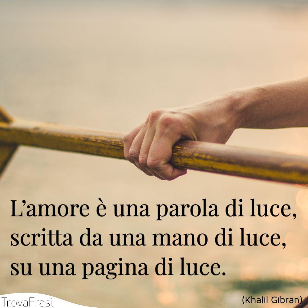 L'amore è una parola di luce, scritta da una mano di luce, su una pagina di luce.