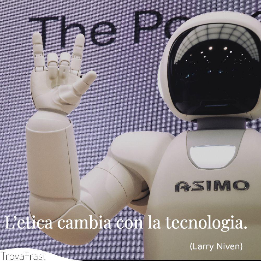 L'etica cambia con la tecnologia.