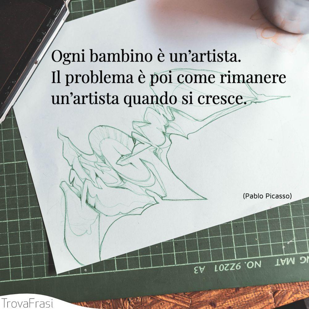 Ogni bambino è un'artista. Il problema è poi come rimanere un'artista quando si cresce.