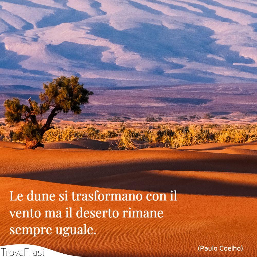 Le dune si trasformano con il vento ma il deserto rimane sempre uguale.