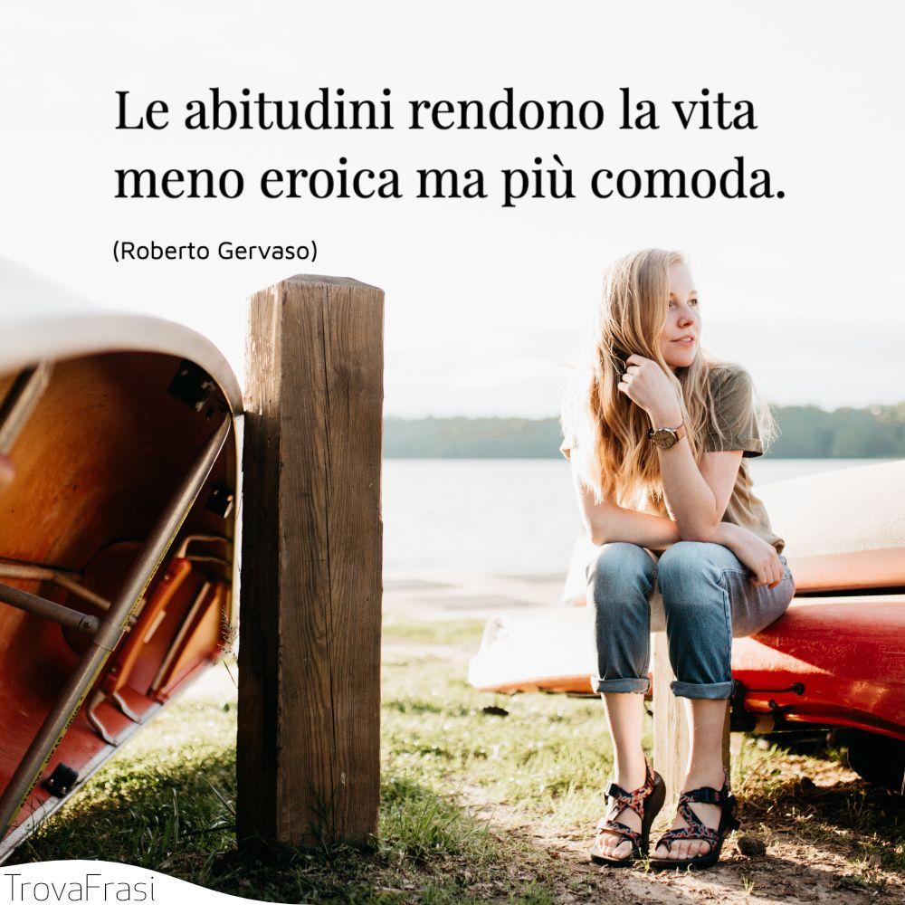 Le abitudini rendono la vita meno eroica ma più comoda.