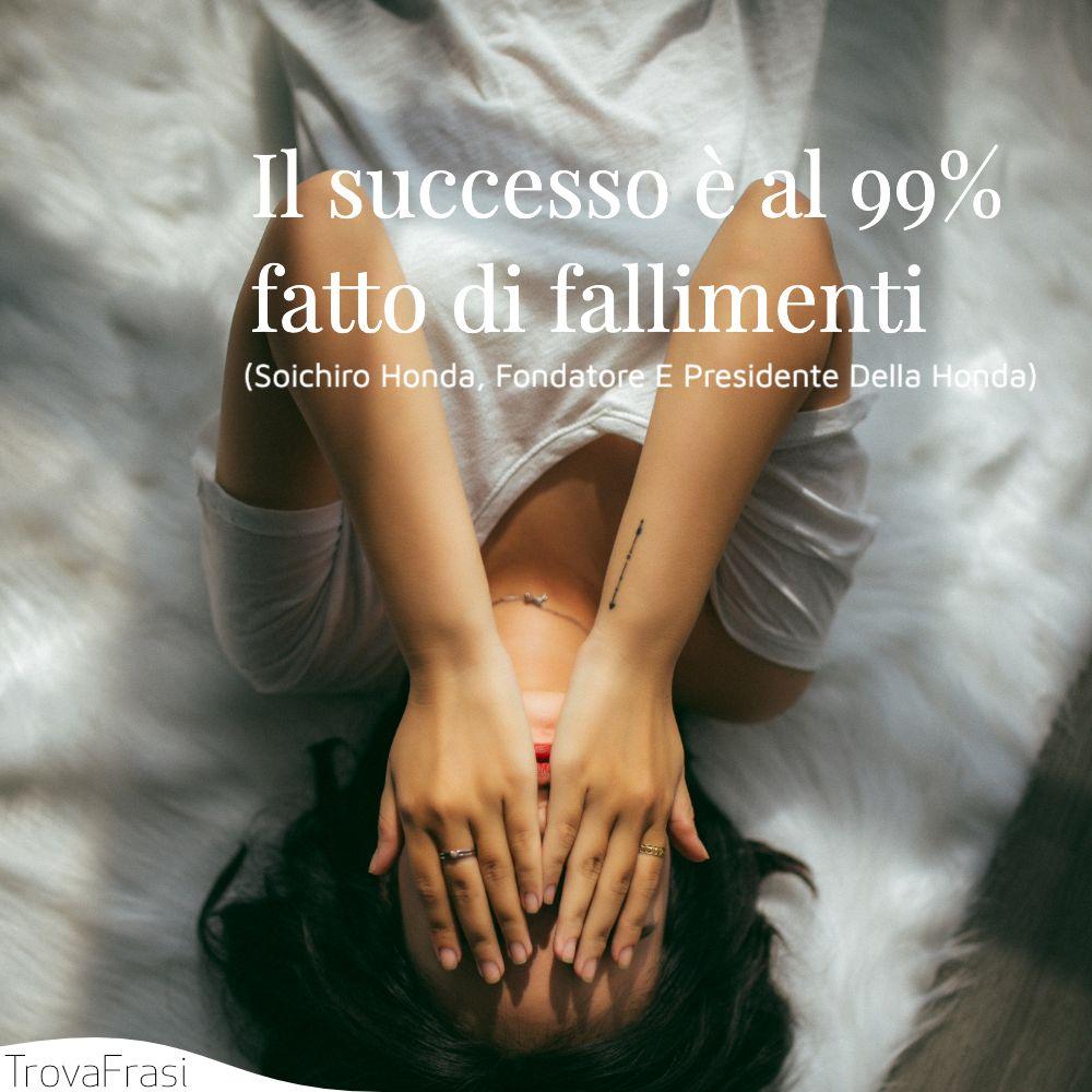 Il successo è al 99% fatto di fallimenti