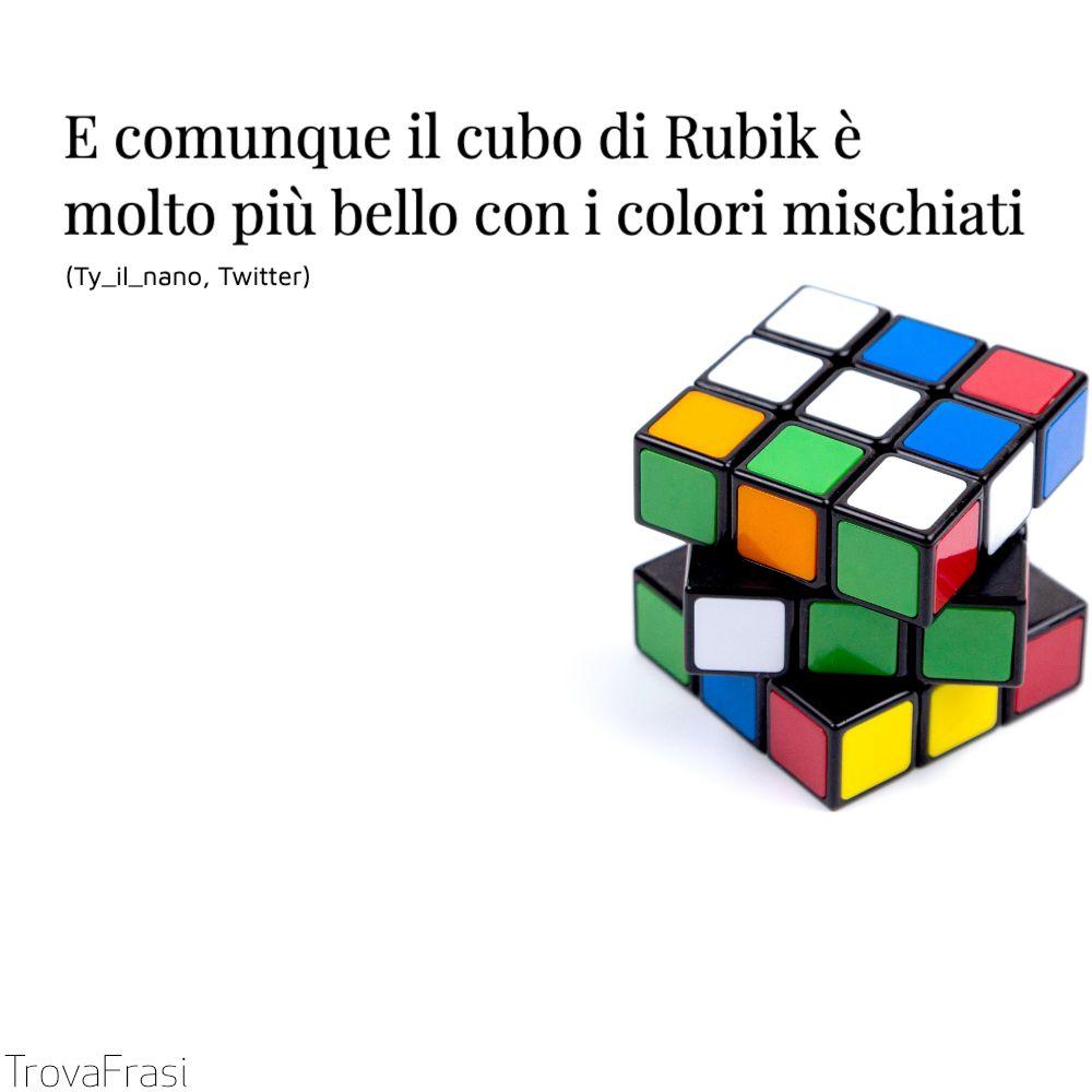E comunque il cubo di Rubik è molto più bello con i colori mischiati