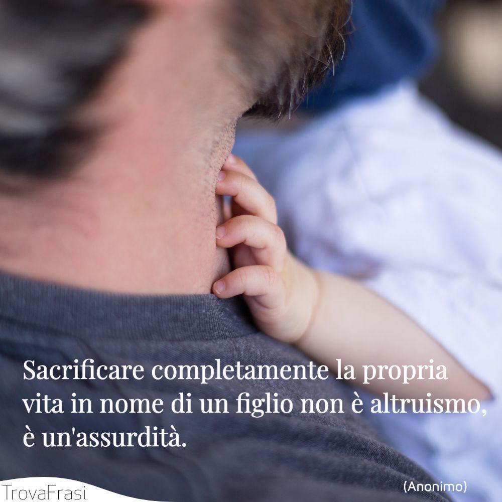 Sacrificare completamente la propria vita in nome di un figlio non è altruismo, è un'assurdità.