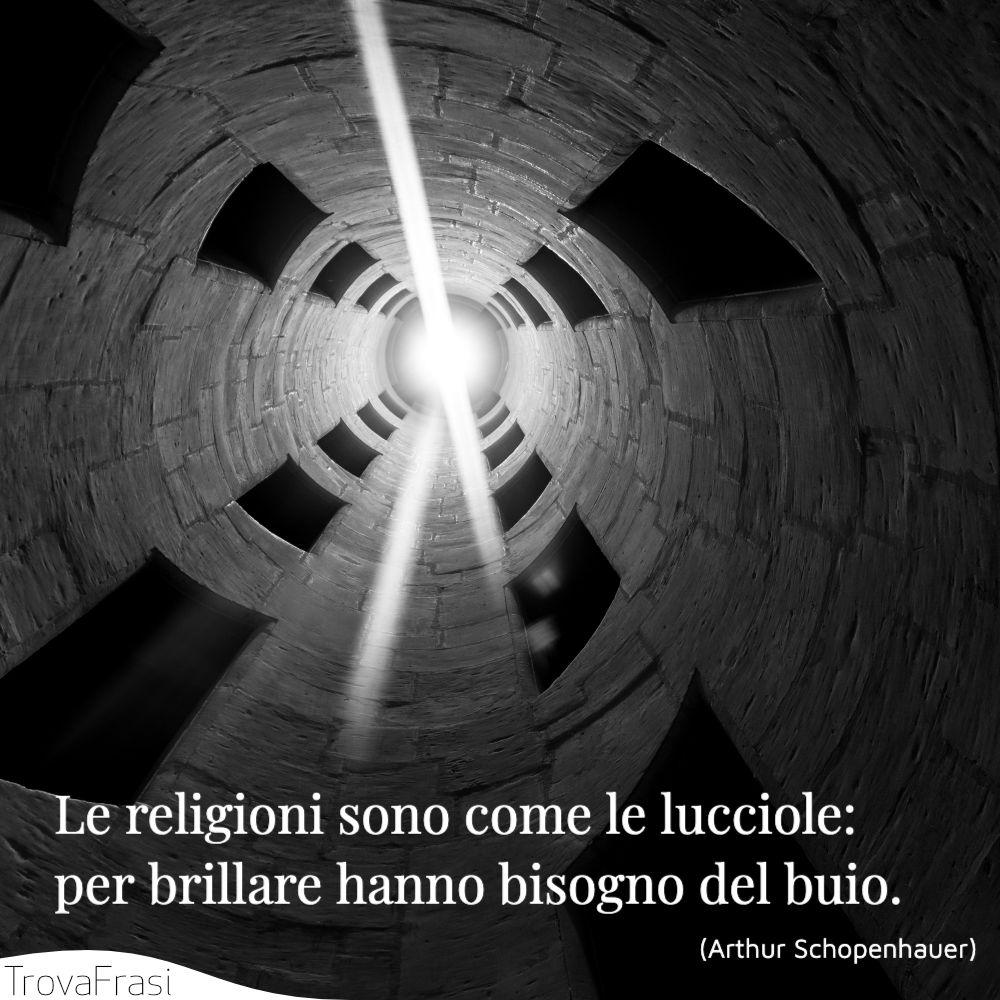 Le religioni sono come le lucciole: per brillare hanno bisogno del buio.