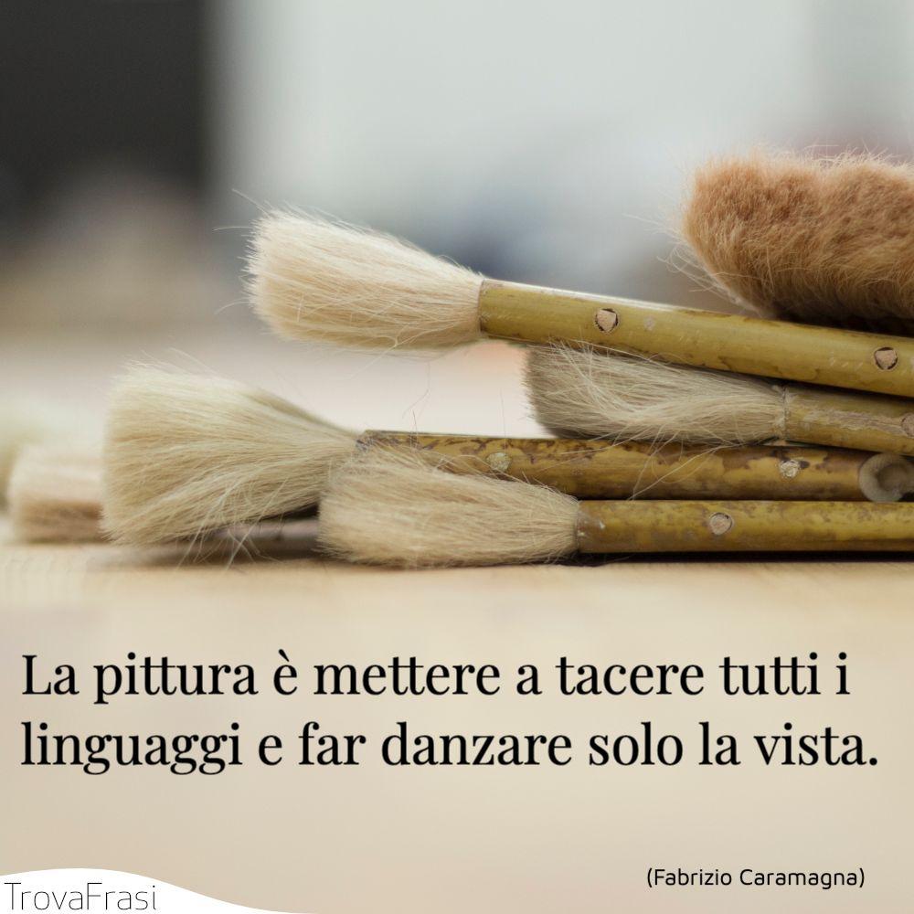 La pittura è mettere a tacere tutti i linguaggi e far danzare solo la vista.
