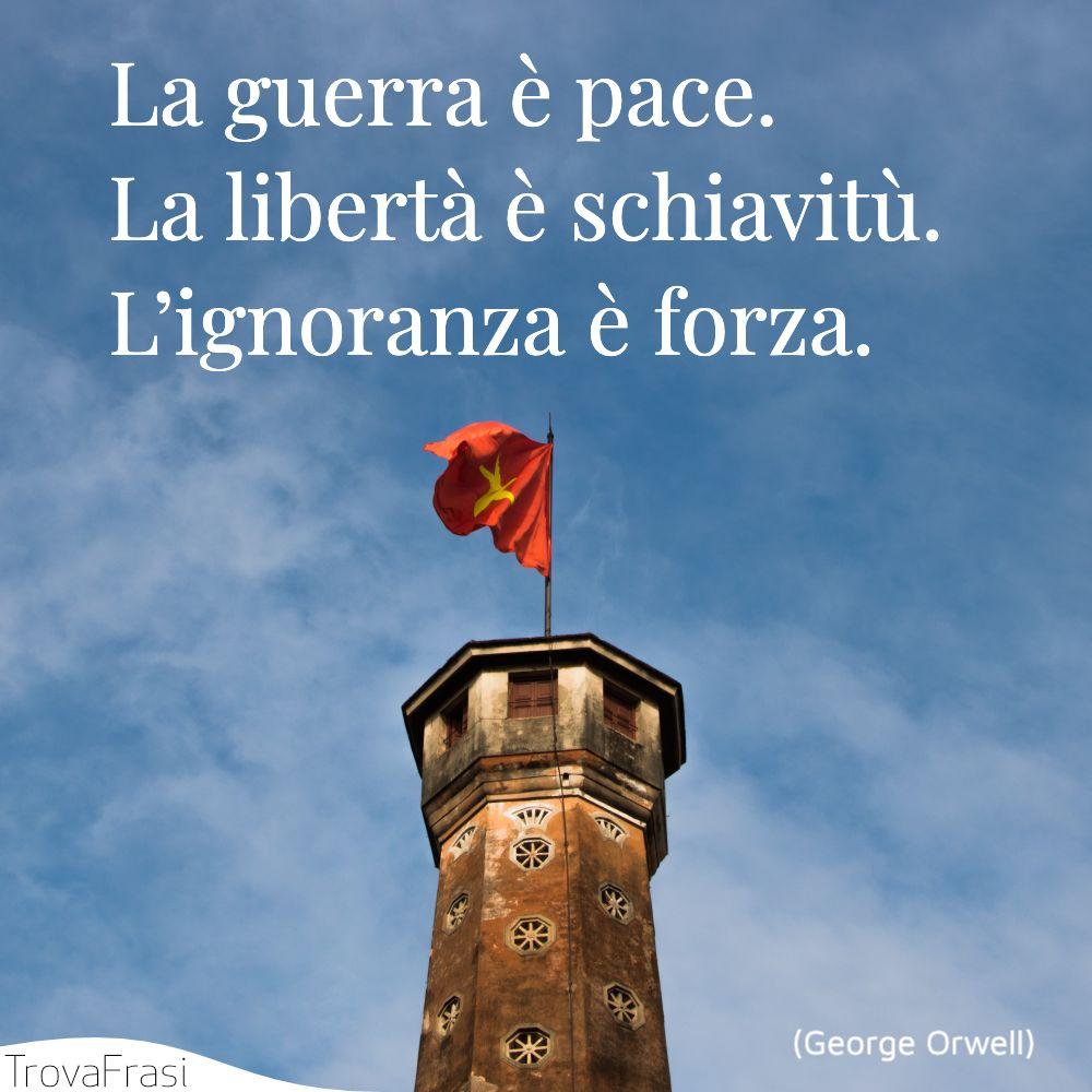 La guerra è pace. La libertà è schiavitù. L'ignoranza è forza.