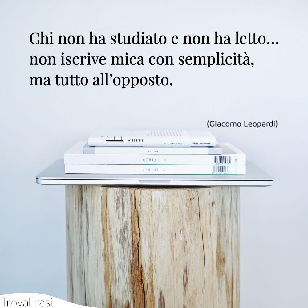 Chi non ha studiato e non ha letto… non iscrive mica con semplicità, ma tutto all'opposto.