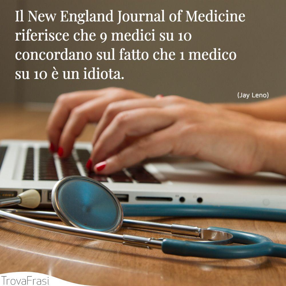 Il New England Journal of Medicine riferisce che 9 medici su 10 concordano sul fatto che 1 medico su 10 è un idiota.