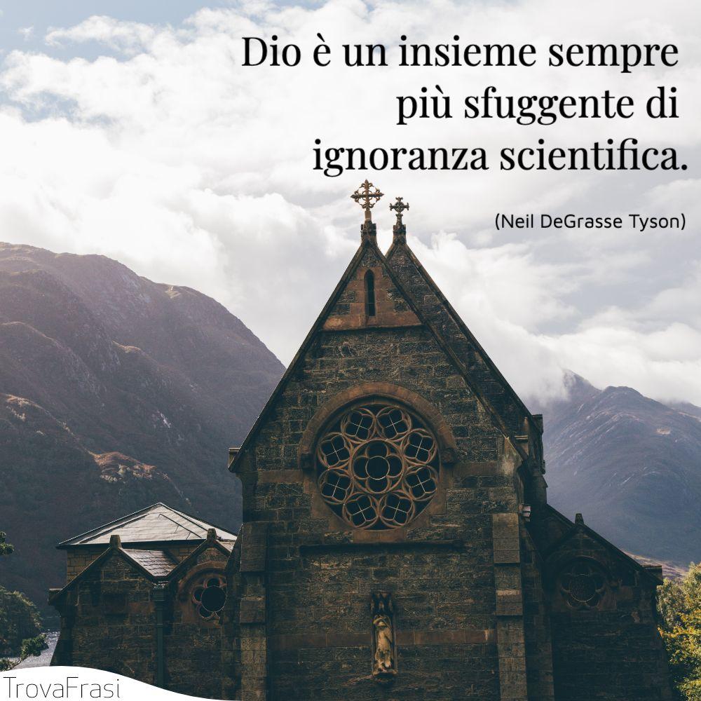 Dio è un insieme sempre più sfuggente di ignoranza scientifica.