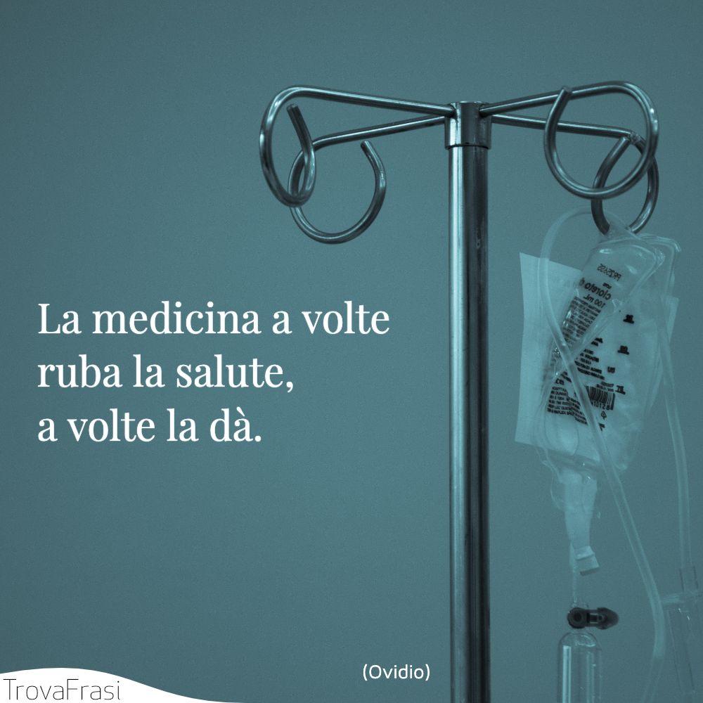 La medicina a volte ruba la salute, a volte la dà.
