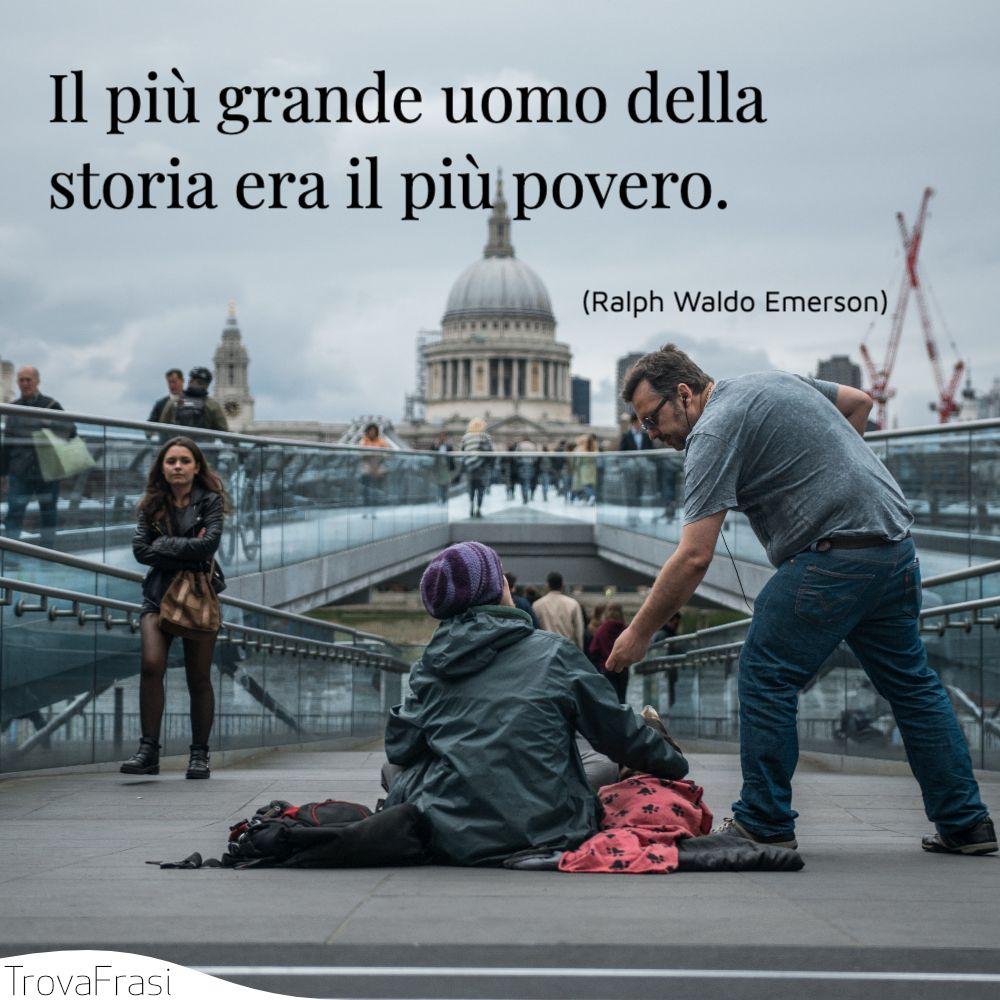 Il più grande uomo della storia era il più povero.
