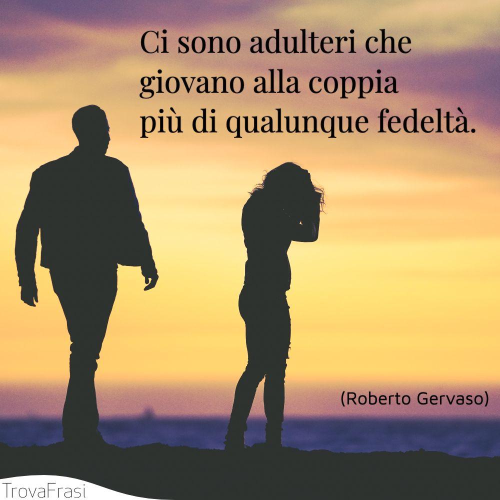 Ci sono adulteri che giovano alla coppia più di qualunque fedeltà.