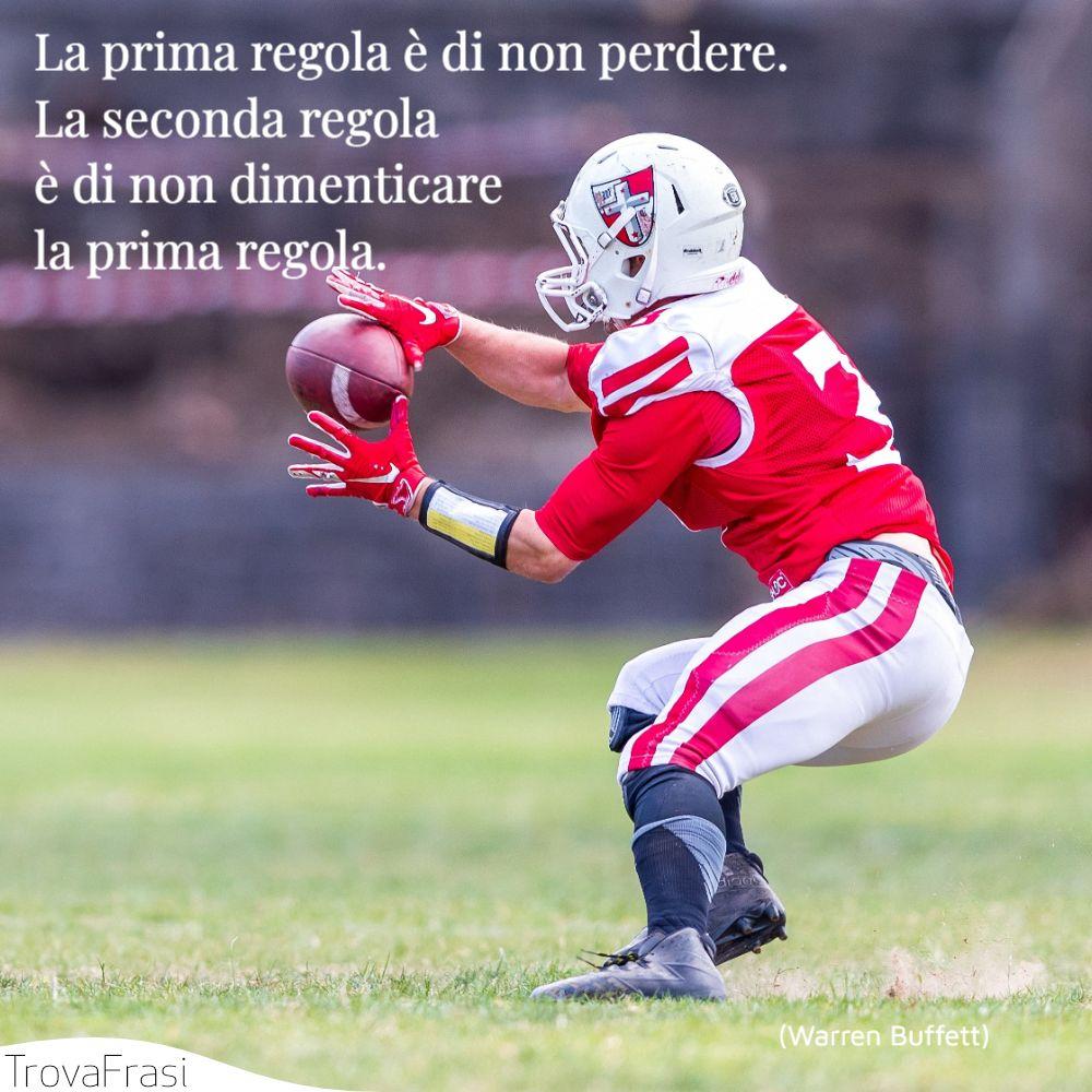 La prima regola è di non perdere. La seconda regola è di non dimenticare la prima regola.