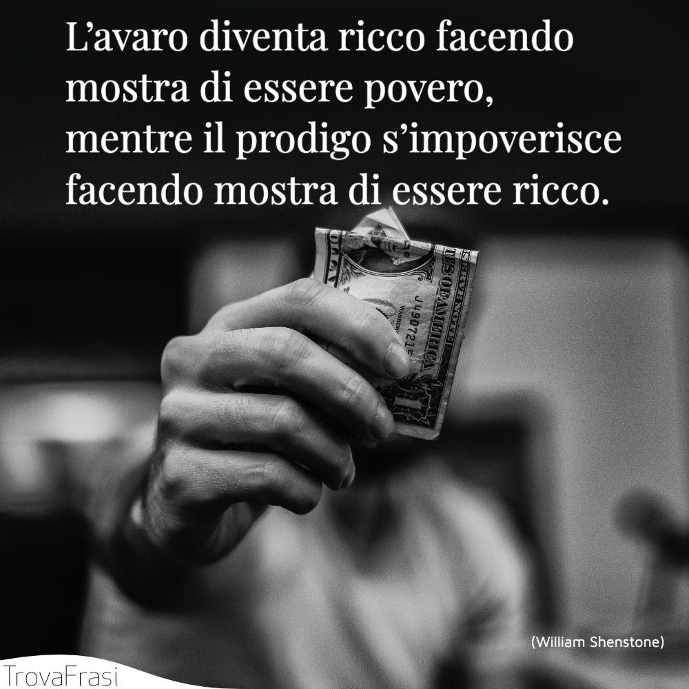 L'avaro diventa ricco facendo mostra di essere povero, mentre il prodigo s'impoverisce facendo mostra di essere ricco.