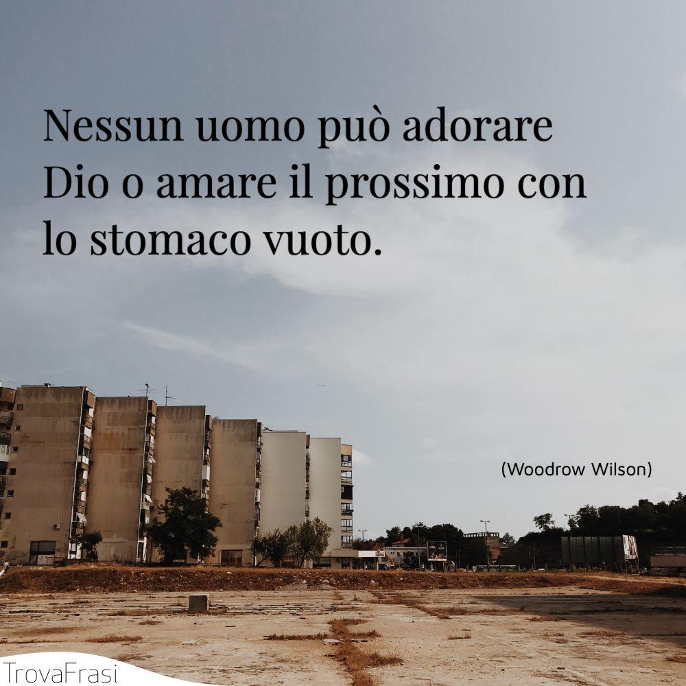 Nessun uomo può adorare Dio o amare il prossimo con lo stomaco vuoto.