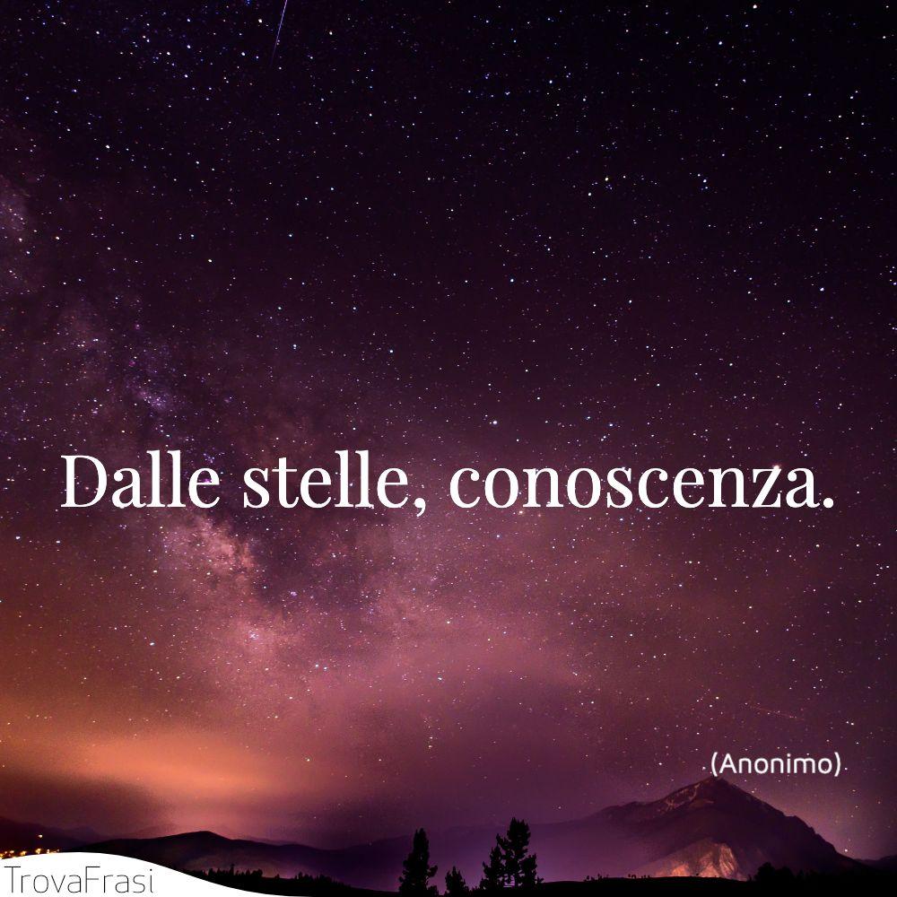 Dalle stelle, conoscenza.