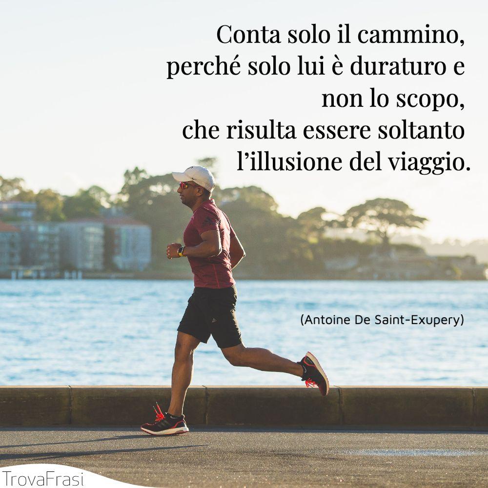 Conta solo il cammino, perché solo lui è duraturo e non lo scopo, che risulta essere soltanto l'illusione del viaggio.