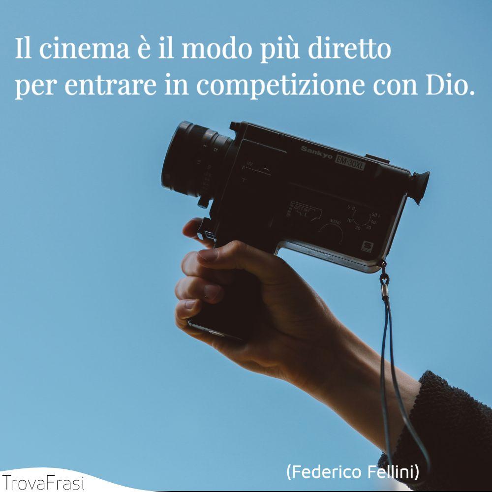 Il cinema è il modo più diretto per entrare in competizione con Dio.
