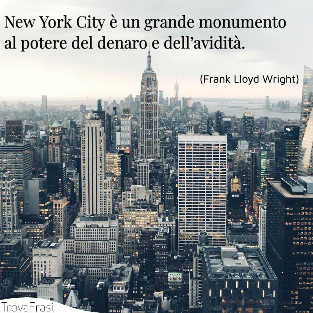 New York City è un grande monumento al potere del denaro e dell'avidità.