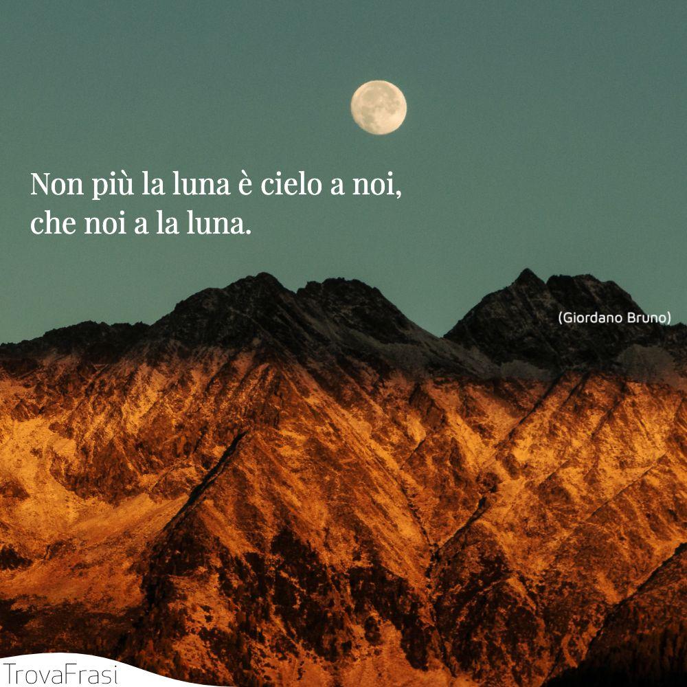 Non più la luna è cielo a noi, che noi a la luna.