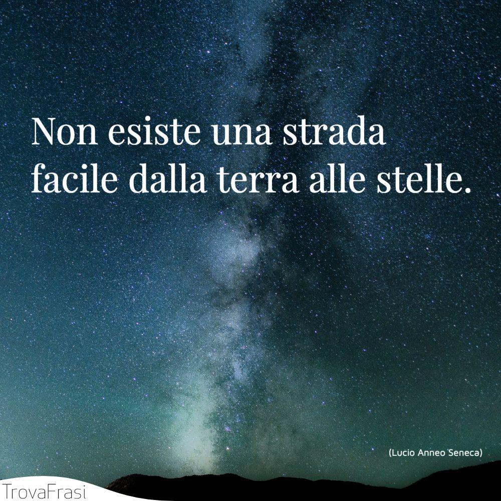 Non esiste una strada facile dalla terra alle stelle.