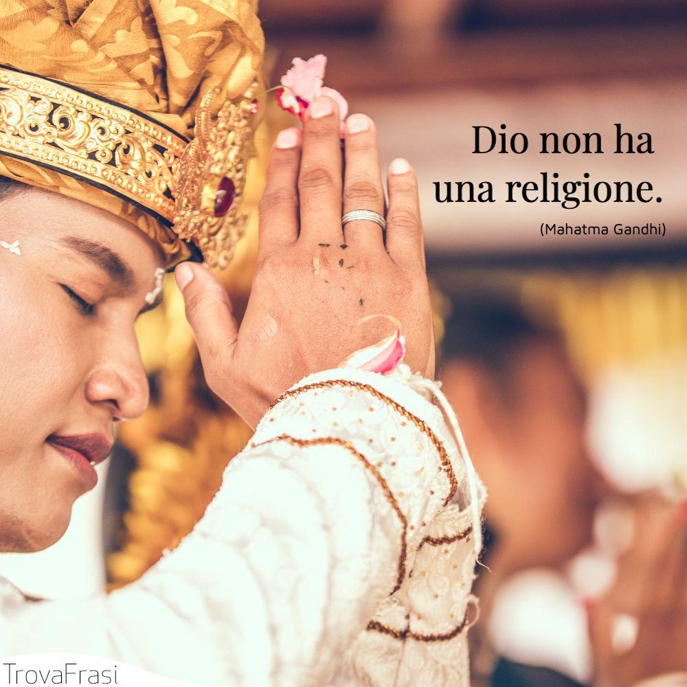 Dio non ha una religione.