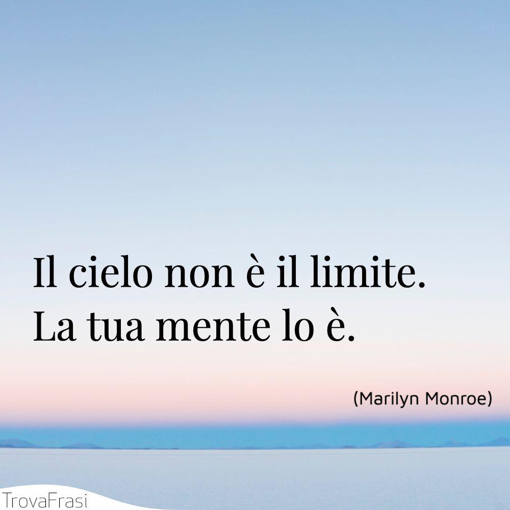 Il cielo non è il limite. La tua mente lo è.