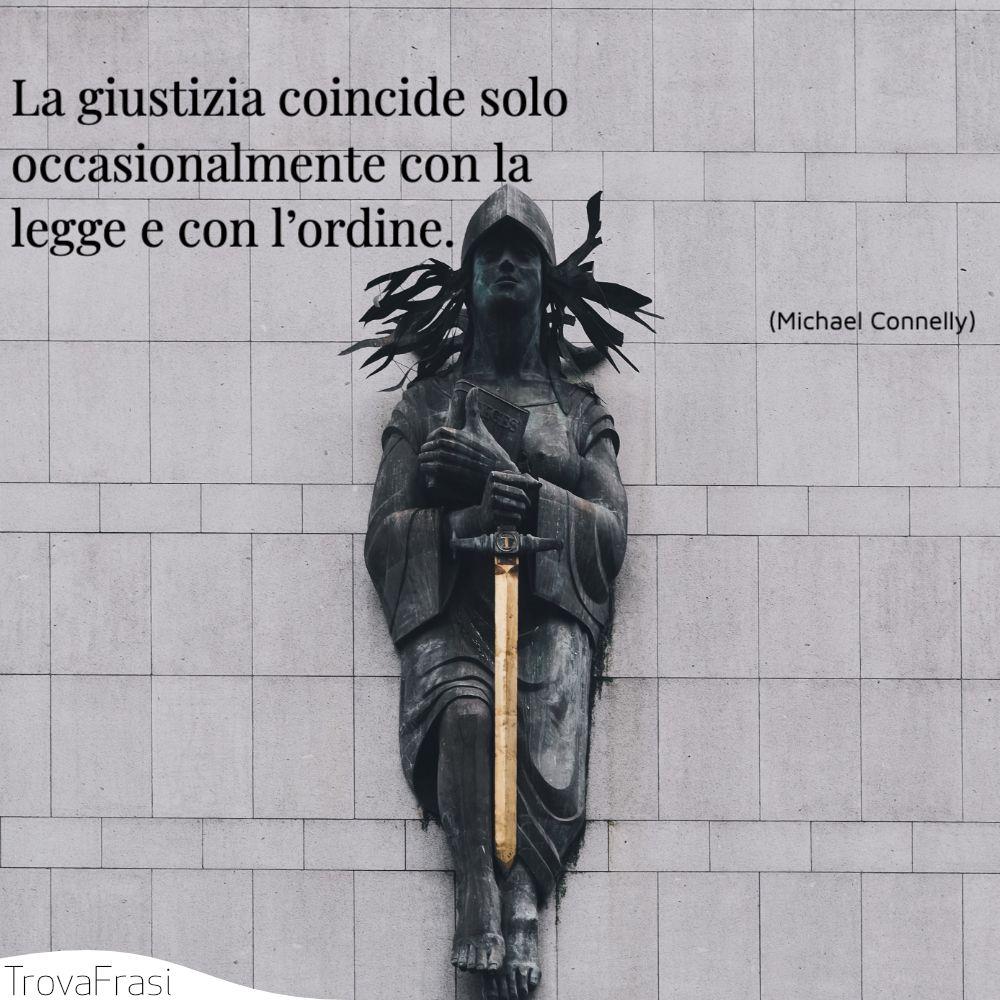 La giustizia coincide solo occasionalmente con la legge e con l'ordine.