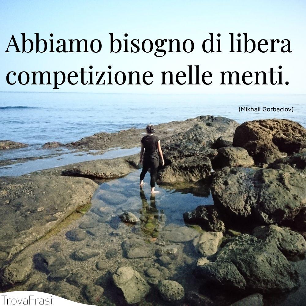 Abbiamo bisogno di libera competizione nelle menti.