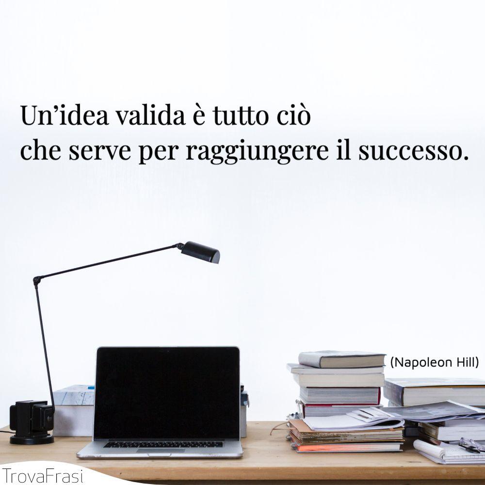 Un'idea valida è tutto ciò che serve per raggiungere il successo.