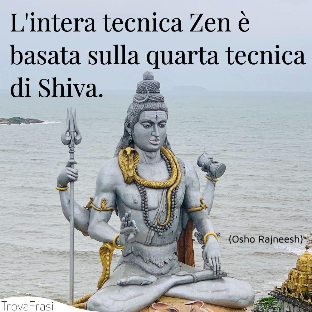 L'intera tecnica Zen è basata sulla quarta tecnica di Shiva.