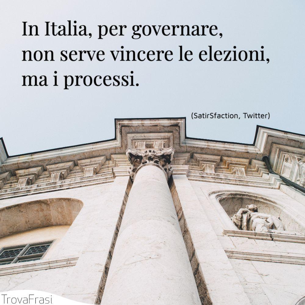 In Italia, per governare, non serve vincere le elezioni, ma i processi.