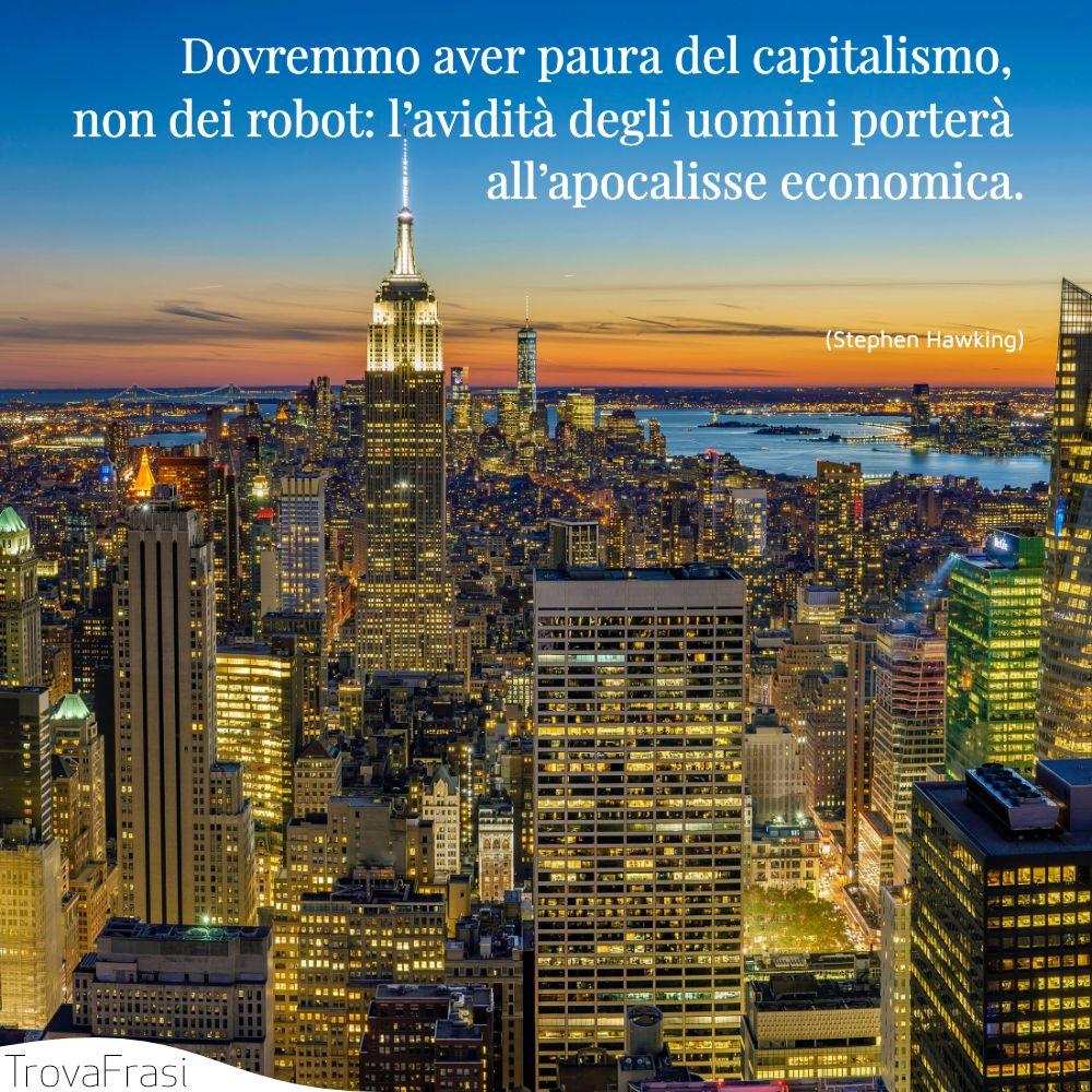 Dovremmo aver paura del capitalismo, non dei robot: l'avidità degli uomini porterà all'apocalisse economica.